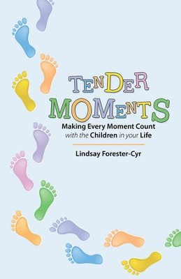 Tender Moments: Making Every Moment Count with the Children in your Life - eBook  -     By: Lindsay Forester-Cyr