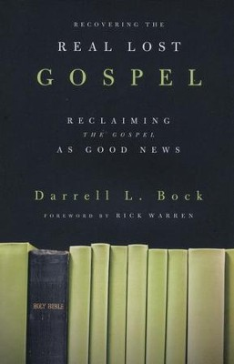 Recovering the Real Lost Gospel: Reclaiming the Gospel as Good News  -     By: Darrell L. Bock
