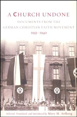 A Church Undone: Documents from the German Christian Faith Movement, 1932-1940  -     Edited By: Mary M. Solberg     By: Edited by Mary M. Solberg