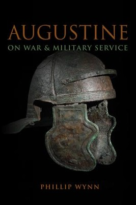 Augustine on War & Military Service   -     By: Phillip Wynn