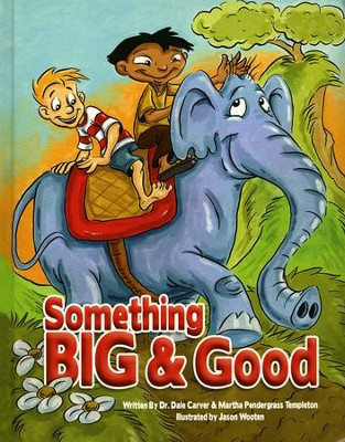 Something Big & Good   -     By: Dr. Dale Carver, Martha Pendergrass Templeton     Illustrated By: Jason Wooten