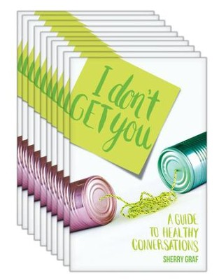 I Don't Get You, 10-pack: A Guide to Healthy Conversations  -     By: Sherry Graf