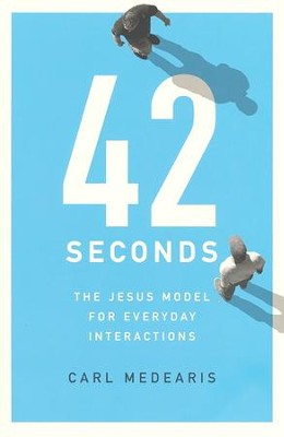 42 Seconds: The Jesus Model for Everyday Interactions  -     By: Carl Medearis
