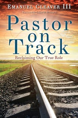 Pastor on Track: Avert Crisis and Claim Your True Role - eBook  -     By: Emanuel Cleaver III