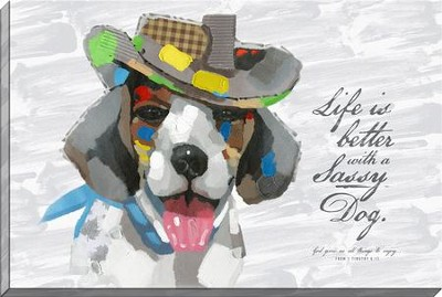 Life is Better with a Sassy Dog, Canvas Art I Timothy 6:17 Art, Timothy 6:17  -