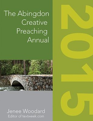 The Abingdon Creative Preaching Annual 2015 - eBook  -     By: Jenee Woodard