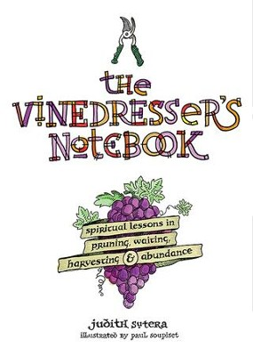 The Vinedresser's Notebook: Spiritual Lessons in Pruning, Waiting, Harvesting and Abundance - eBook  -     By: Judith Sutera