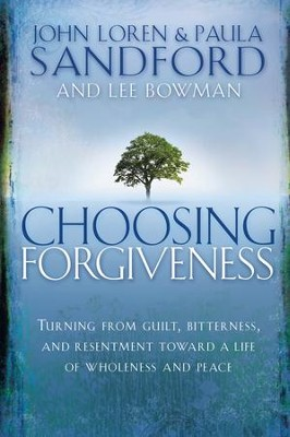 Choosing Forgiveness: Turning from Guilt, Bitterness and Resentment Towards a Life of Wholeness and Peace - eBook  -     By: John Loren Sandford, Paula Sandford, Lee Bowman