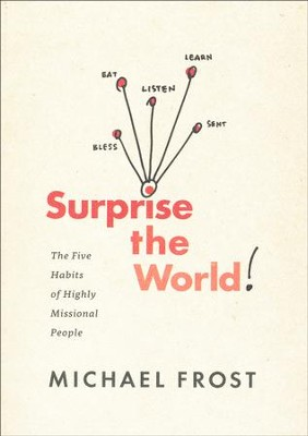 Surprise the World! The Five Habits of Highly Missional People  -     By: Michael Frost
