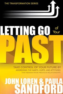 Letting Go Of Your Past: Take Control of Your Future by Addressing the Habits, Hurts, and Attitudes that Remain from Previous Relationships - eBook  -     By: John Loren Sandford, Paula Sandford
