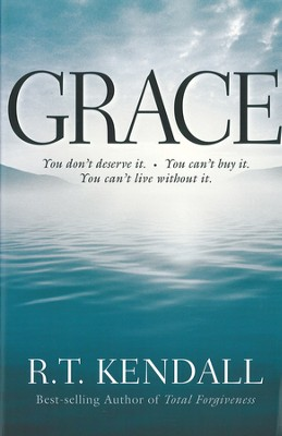 Grace: You Can't Buy It. You Don't Deserve It. You Can't Live Without It. - eBook  -     By: R.T. Kendall