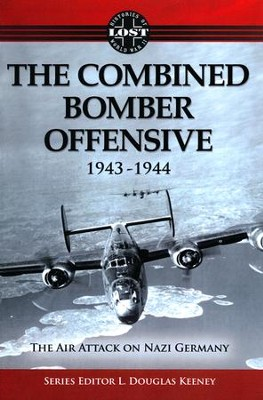 The Combined Bomber Offensive 1943-1944    -     By: L. Douglas Keeney