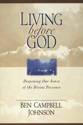 Living Before God: Deepening Our Sense of the Divine Presence   -     By: Ben Campbell Johnson