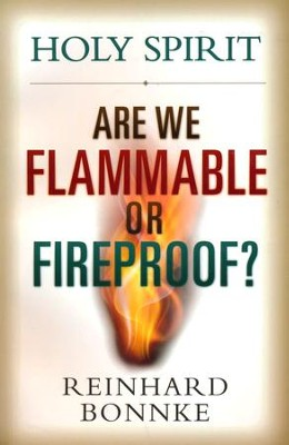 Holy Spirit: Are we flammable or fireproof?  -     By: Reinhard Bonnke
