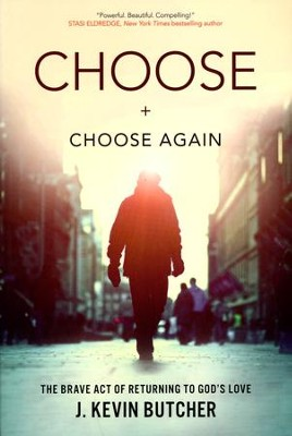 Choose and Choose Again: The Brave Act of Returning to God's Love  -     By: J. Kevin Butcher