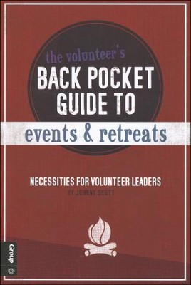 The Volunteer's Back Pocket Guide to Events & Retreats: Necessities for Volunteer Leaders  -     By: Johnny Scott