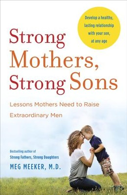 Strong Mothers, Strong Sons: Lessons Mothers Need to Raise Extraordinary Men - eBook  -     By: Meg Meeker M.D.