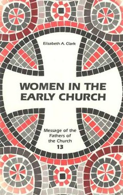 Women in the Early Church  -     Edited By: Thomas Halton     By: Elizabeth A. Clark
