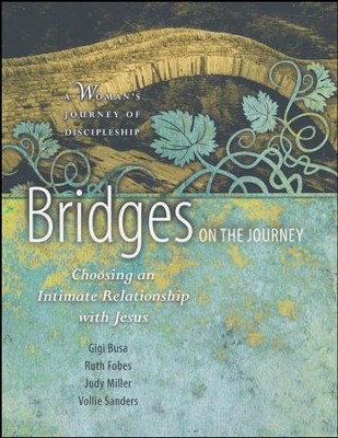 Bridges on the Journey: Choosing an Intimate Relationship with Jesus, Paperback   -     By: Ruth Fobes, Giga Busa, Judy Miller