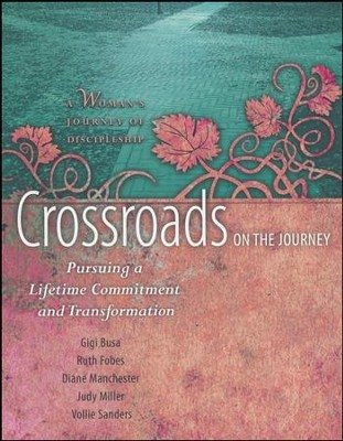 Crossroads on the Journey: Pursuing a Lifetime Commitment and Transformation #2  -     By: Ruth Fobes, Gigi Busa, Judy Miller