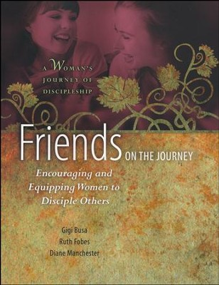 Friends on the Journey: Encouraging and Equipping Women to Disciple Others  -     By: Ruth Fobes, Gigi Busa, Diane Manchester