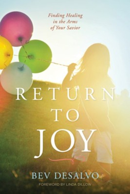 Return to Joy: Finding Healing in the Arms of Your Savior  -     By: Bev DeSalvo, Linda Dillow