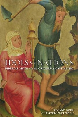 Idols of Nations: Biblical Myth at the Origins of Capitalism  -     By: Roland Boer, Christina Petterson