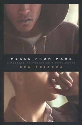 Meals from Mars: A Parable of Prejudice and Providence  -     By: Ben Sciacca