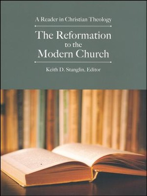 The Reformation to the Modern Church: A Reader in Christian Theology  -     Edited By: Keith D. Stanglin     By: Edited by Keith D. Stanglin