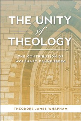 The Unity of Theology: The Contribution of Wolfhart Pannenberg  -     By: Theodore James Whapham