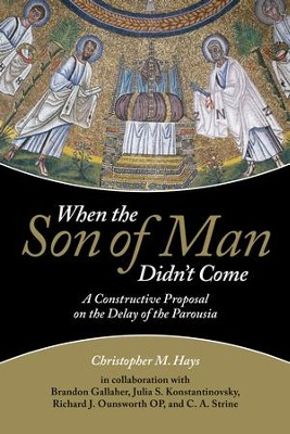When the Son of Man Didn't Come: A Constructive Proposal on the Delay of Parousia  -     By: Christopher M. Hays
