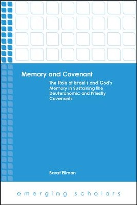 Memory and Covenant: The Role of Israel's and God's Memory in Sustaining the Deuteronomic and Priestly Covenants  -     By: Barat Ellman