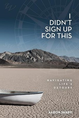 I Didn't Sign Up for This: Navigating Life's Detours - eBook  -     By: Aaron Sharp