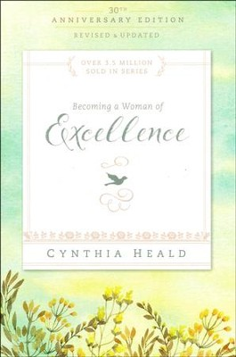 Becoming a Woman of Excellence 30th Anniversary Edition / Revised edition  -     By: Cynthia Heald