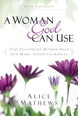 A Woman God Can Use: Old Testament Women Help You Make Today's Choices - eBook  -     By: Alice Mathews