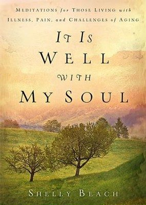 It Is Well with My Soul: Meditations for Those Living with Illness, Pain, and the Challenges of Aging - eBook  -     By: Shelly Beach