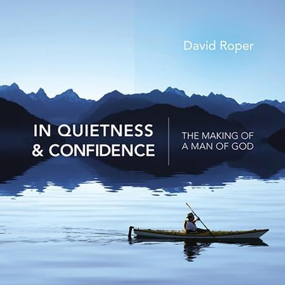 In Quietness & Confidence: The Making of a Man of God - eBook  -     By: David Roper