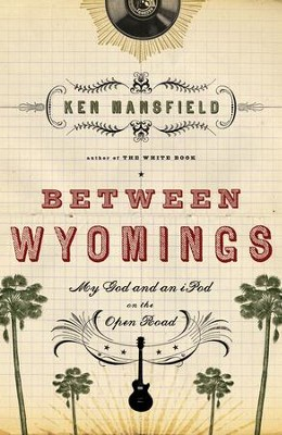 Between Wyomings: My God and an iPod on the Open Road - eBook  -     By: Ken Mansfield
