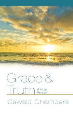 Grace & Truth: A Holy Pursuit - eBook  -     By: Oswald Chambers