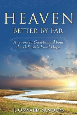 Heaven: Better By Far: Answers to Questions About the Believer's Final Hope - eBook  -     By: J. Oswald Sanders