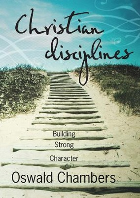 Christian Disciplines, Updated & Abridged: Building Strong Character - eBook  -     By: Oswald Chambers