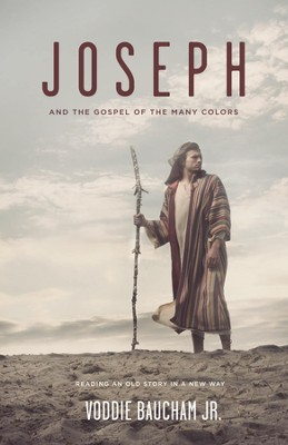 Joseph and the Gospel of Many Colors: Reading an Old Story in a New Way - eBook  -     By: Voddie Baucham Jr.