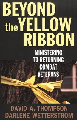 Beyond the Yellow Ribbon: Ministering to Returning Combat Veterans  -     By: David A. Thompson, Darlene Wetterstrom