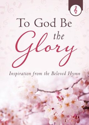 To God Be the Glory: Inspiration from the Beloved Hymn - eBook  -     By: Gale L. Hyatt
