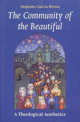 The Community of the Beautiful: A Theological Aesthetics   -     By: Alexandro Garcia Rivera