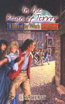 In the Reign of Terror: A Story of the French Revolution  -     By: G.A. Henty