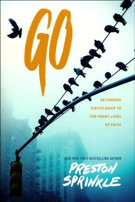 Go: Returning Discipleship to the Frontlines of Faith  -     By: Preston Sprinkle