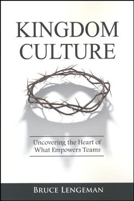 Kingdom Culture: Uncovering the Heart of What Empowers Teams  -     By: Bruce Lengeman