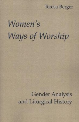 Women's Ways of Worship: Gender Analysis & Liturgical History  -     By: Teresa Berger
