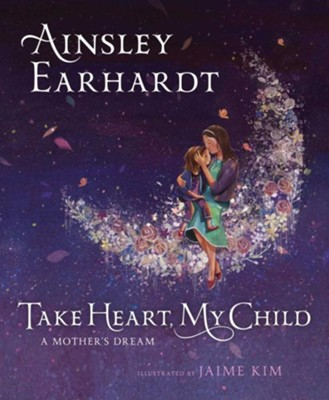 Take Heart, My Child  -     By: Ainsley Earhardt, Kathryn Cristaldi     Illustrated By: Jamie Kim